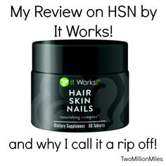 My review on ItWorks! Hair, Skin and Nail pills and why I call it a rip off!   Two Million Miles