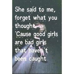 She said to me, forget what you thought. Cause good girls are just bad... ❤ liked on Polyvore featuring quotes, text, 5sos, sayings, phrase and saying