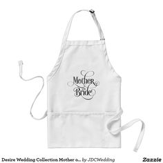 Desire Wedding Collection Mother of the Bride Adult Apron Jan 15 2017 #junkydotcom #zazzle