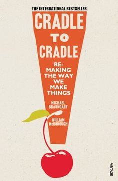 Cradle to cradle : remaking the way we make things / William McDonough & Michael Braungart