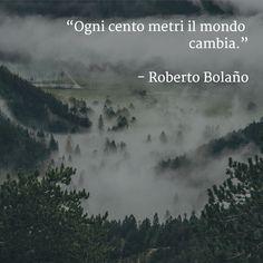 Ogni cento metri il #mondo cambia. (Roberto Bolaño)
