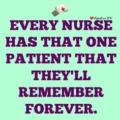 Every nurse has that one patient that they'll remember forever. Nurse humor. Nurse quotes. Nursing funny. Nursing quotes. Registered Nurses. RN. Fabulous RN.