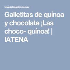 Galletitas de quínoa y chocolate ¡Las choco- quínoa!   IATENA