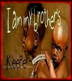 We are our brothers keeper