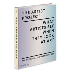 Foreword by Thomas P. Campbell and introduction by Christopher Noey (2017). In this lavishly designed new volume, 120 of the world's most influential contemporary artists discuss the art that inspires them. Click to shop at store.metmuseum.org