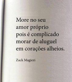 """"""" More no Seu Amor próprio pois é complicado morar de aluguel em corações alheios. """""""