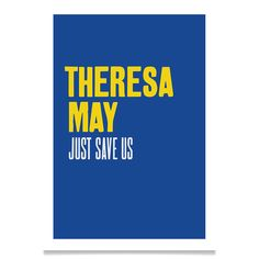 THERESA MAY just save us. High quality art print. Limited edition of 25 per size. Signed and numbered. Available in A1, A2 & A3 sizes. Fun with Names.