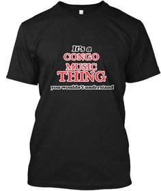 It's A Congo Music Thing Black T-Shirt Front - This is the perfect gift for someone who loves Congo Music. Thank you for visiting my page (Related terms: It's a Congo Music Thing, You Wouldn'T Understand,I Heart Congo Music,I Love,I Love Congo Music,Cong ...)