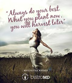 """""""Always do your best. What you plant now, you will harvest later."""" #MotivationMonday #bistroMD  Always put forth your best effort and keep your goals in mind. If you do this, you can accomplish anything."""