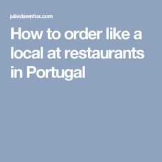 How to order like a local at restaurants in Portugal