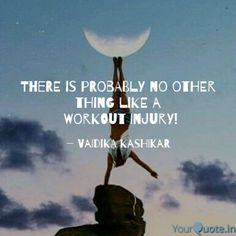 There is probably no other thing like a   Workout Injury!