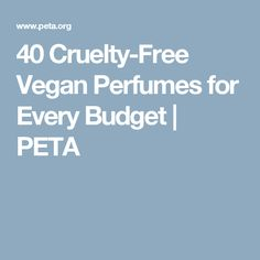 40 Cruelty-Free Vegan Perfumes for Every Budget | PETA