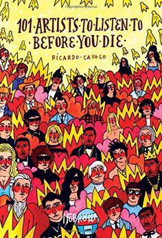 101 Artists To Listen To Before You Die von Ricardo Cavolo https://www.amazon.de/dp/1910620009/ref=cm_sw_r_pi_dp_x_p23HybTN2FE1E