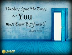 """""""Teachers Open The Doors, But You Must Enter By Yourself."""" – Chinese Proverb"""
