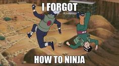 I FORGOT HOW TO NINJA! lol this was an awesome episode as well xD so much bromance packed into kakashi and guy