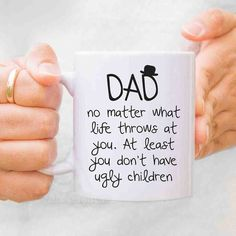 Dad no matter what life throws at you, at least you don't have ugly children. #funnydadquote fathers day gift for dad #fathersday