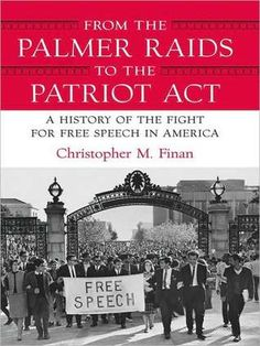 """From the Palmer Raids to the Patriot Act: A History of the Fight for Free Speech in America by Christopher Finan. Another from """"LibraryDiscardLand."""" Talk is Cheap, Free Speech Isn't says my t-shirt."""