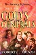 Gods Generals~The Roaring Reformers-ISBN# 0883689455 by Roberts Liardon - The basic truths of the Protestant faith-the things you believe and base your life on-were not always accepted and readily taught. Roberts Liardon introduces you to six of God's Generals who fought to reestablish the core beliefs and principles of the early church in the atmosphere of oppression, ignorance, and corruption that pervaded including John Wycliffe, John Hus, Martin Luther, John Calvin, John Knox and George…