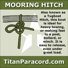 The Mooring Hitch (aka Tugboat Hitch or Lighterman's Hitch) is a knot ideal for heavy towing, or making fast to a post, bollard, or winch. It is easy to release, even under great load.