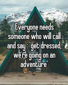 Everyday is an adventure! Get up! Show up! Meet him on the crest of a new life!