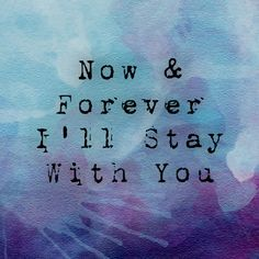 Now & Forever I'll Stay With You
