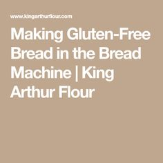Making Gluten-Free Bread in the Bread Machine | King Arthur Flour