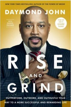 The Hardcover of the Rise and Grind: Outperform, Outwork, and Outhustle Your Way to a More Successful and Rewarding Life by Daymond John, Daniel Paisner Max Lucado, John Maxwell, Books By Black Authors, Hip Hop, Believe, Rise N Grind, Life Quotes Love, Thing 1, E-mail Marketing