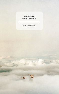 We Rose Up Slowly, the debut collection of short stories from Jon Gresham, is here
