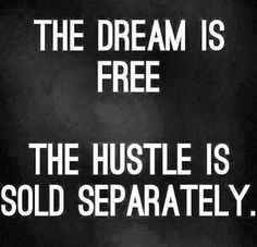 The dream is free. The hustle is sold separately.