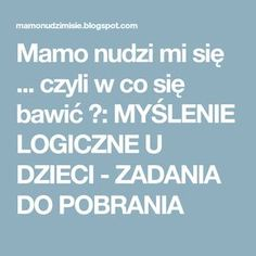 Mamo nudzi mi się ... czyli w co się bawić ?: MYŚLENIE LOGICZNE U DZIECI - ZADANIA DO POBRANIA Science For Kids, Activities For Kids, 4 Kids, Children, Board For Kids, Home Learning, Teaching Math, Kids And Parenting, Coaching