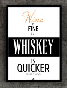 Wine is fine, but whiskey is quicker