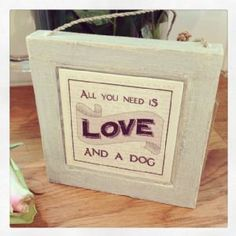 East Of India- All You Need Is Love And A Dog Plaque