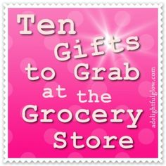 Ten Gifts You Can Grab at the Grocery Store