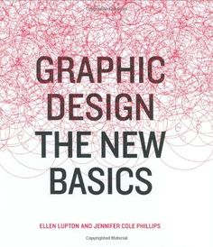 Graphic Design: The New Basics: Ellen Lupton, Jennifer Cole Phillips