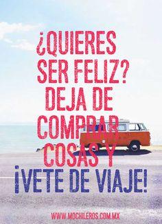 ¿Quieres ser feliz? deja de comprar cosas y ¡Vete de viaje! #Viajar #Travel #Mochileros