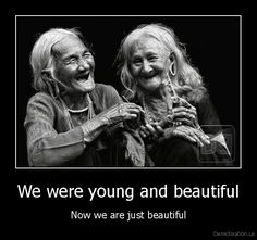 We were young and beautiful