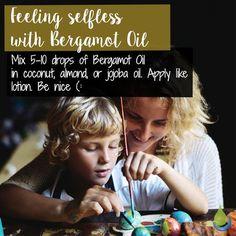 Feeling selfless with Bergamot Oil  Mix 5-10 drops of Bergamot Oil in coconut, almond, or jojoba oil. Apply like lition. Be nice :)