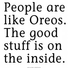 Discover and share Funny Quotes About Oreos. Explore our collection of motivational and famous quotes by authors you know and love. Words Quotes, Me Quotes, Funny Quotes, Sayings, People Quotes, Family Quotes, Wisdom Quotes, Great Quotes, Quotes To Live By