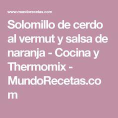 Solomillo de cerdo al vermut y salsa de naranja - Cocina y Thermomix - MundoRecetas.com