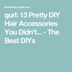 gurl:  13 Pretty DIY Hair Accessories You Didn't... - The Best DIYs