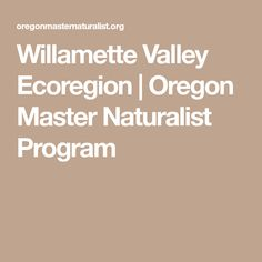 Willamette Valley Ecoregion | Oregon Master Naturalist Program