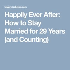 Happily Ever After: How to Stay Married for 29 Years (and Counting)