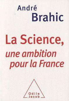 La Science, une ambition pour la France - André Brahic