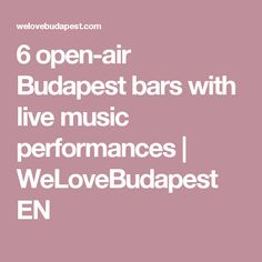 6 open-air Budapest bars with live music performances   WeLoveBudapest EN
