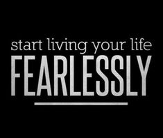 Start living your life fearlessly | Daily Positive Quotes