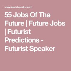 55 Jobs Of The Future | Future Jobs | Futurist Predictions - Futurist Speaker