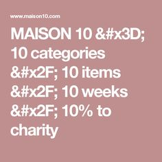 MAISON 10 = 10 categories / 10 items / 10 weeks / 10% to charity