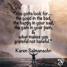 What you have got to look for . Karen Salmansohn, Life Advice, Grateful, Sad, Good Things, Inspirational, Make It Yourself, Writing, Words