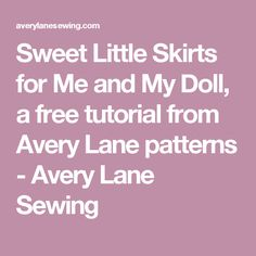 Sweet Little Skirts for Me and My Doll, a free tutorial from Avery Lane patterns - Avery Lane Sewing