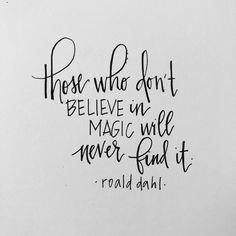 Those who don't believe in magic, will never find it. Quote by Roald Dahl, lettering by KDeLap Quotes For Kids, Great Quotes, Quotes To Live By, Inspirational Quotes, Quotes For Little Girls, Motivational Sayings, Roald Dahl Quotes, Literary Quotes, Roald Dahl Books
